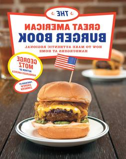 The Great American Burger Book :  How to Make Authentic Regi